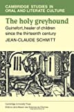 The Holy Greyhound: Guinefort, Healer of Children since the Thirteenth Century (Cambridge Studies in Oral and Literate Culture, Series Number 6)