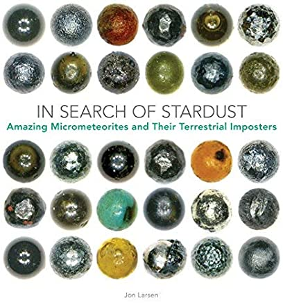 In Search of Stardust: Amazing Micrometeorites and Their Terrestrial Imposters by Jon Larsen(2017-08-01)
