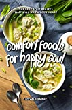 Comfort Foods for Happy Soul: The Best Soup Recipes That Will Warm Your Heart
