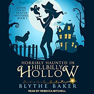 Horribly Haunted in Hillbilly Hollow     Ozark Ghost Hunter Mysteries Series, Book 1              By:                                                                                                                                 Blythe Baker                               Narrated by:                                                                                                                                 Rebecca Mitchell                      Length: 4 hrs and 32 mins     1 rating     Overall 4.0