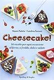 Cheesecake! 50 ricette per ogni occasione al forno, a freddo, dolci e salate