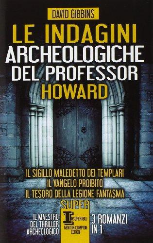 Le indagini archeologiche del professor Howard: Il sigillo maledetto dei templari-Il Vangelo proibito-Il tesoro della legione fantasma