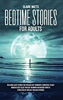 Bedtime Stories For Adults: Relaxing Sleep Stories For Stressed Out Grownups, conceived to help increase Deep Sleep, prevent Insomnia and reduce Anxiety. Stress Relief and Self Healing Hypnosis.