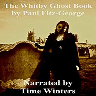 The Whitby Ghost Book     Hauntings Legends & Superstitions              By:                                                                                                                                 Paul Fitz-George                               Narrated by:                                                                                                                                 Time Winters                      Length: 1 hr and 15 mins     2 ratings     Overall 5.0