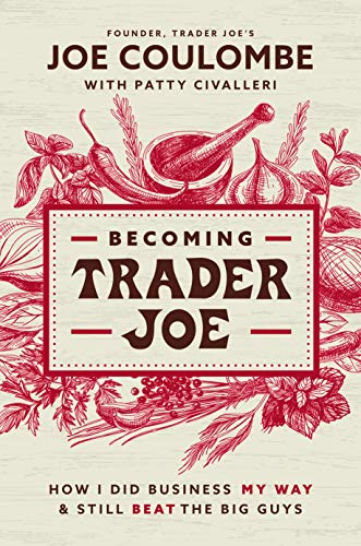 Becoming Trader Joe: How I Did Business My Way and Still Beat the Big Guys