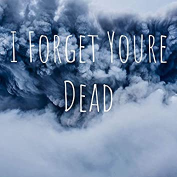 I Forget Youre Dead (Remastered)