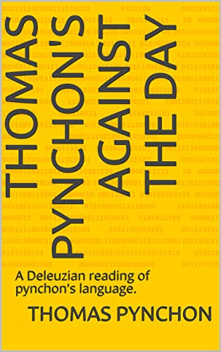 Thomas pynchon's Against the day: A Deleuzian reading of pynchon's language. (English Edition)