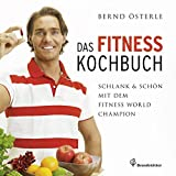 Das Fitness Kochbuch - Schlank & schön mit dem Fitness World Champion