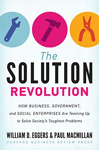 Compare Textbook Prices for The Solution Revolution: How Business, Government, and Social Enterprises Are Teaming Up to Solve Society's Toughest Problems  ISBN 0001422192199 by Eggers, William D.,Macmillan, Paul