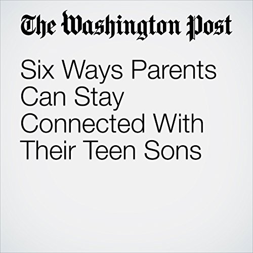 Six Ways Parents Can Stay Connected With Their Teen Sons copertina
