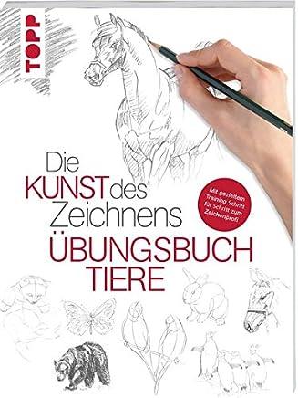 Die Kunst des Zeichnens Tiere Übungsbuch it gezielte Training Schritt für Schritt zu Zeichenprofifrechverlag