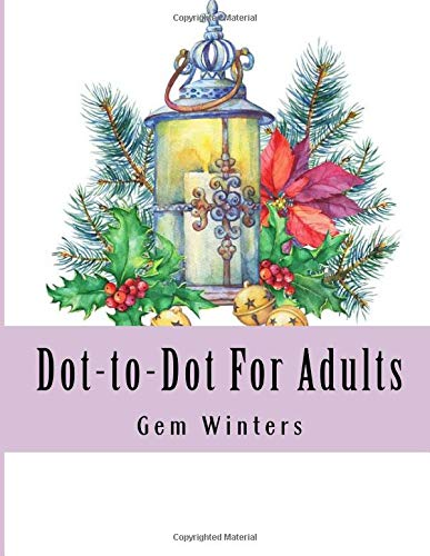 Dot-to-Dot For Adults: Large Print Winter Scenes, Festive Holiday Christmas Winter Season Dot to Dot Puzzles For Adults (Easy to Read Dot To Dot Puzzle Books)