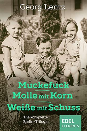 Muckefuck / Molle mit Korn / Weiße mit Schuss: Die komplette Berlin-Trilogie