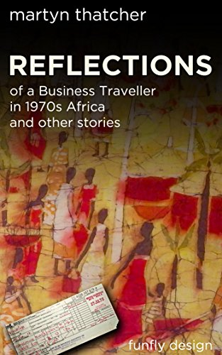 Reflections: of a Business Traveller in 1970s Africa and other stories (English Edition)