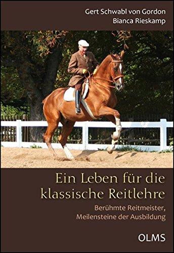Ein Leben für die klassische Reitlehre: Berühmte Reitmeister, Meilensteine der Ausbildung. (Documenta Hippologica)