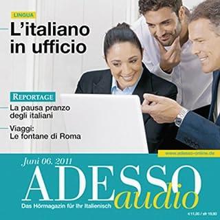 ADESSO Audio - L'italiano in ufficio. 6/2011     Italienisch lernen Audio – Im Büro              De :                                                                                                                                 div.                               Lu par :                                                                                                                                 div.                      Durée : 56 min     Pas de notations     Global 0,0
