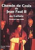 Chemin de Croix de Jean-Paul II au Colisée (Vendredi Saint 2000). Méditations et prières du pape Jean Paul II