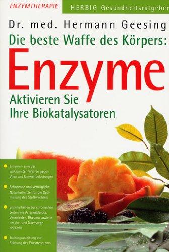 Die beste Waffe des Körpers: Enzyme. Aktivieren Sie Ihre Biokatalysatoren