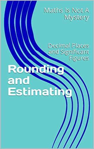 Rounding and Estimating: Decimal Places and Significant Figures (Maths Is Not A...