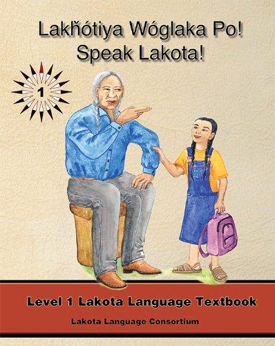 Lakhotiya Woglaka Po! - Speak Lakota! Level 1 Lakota...