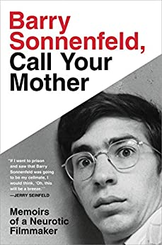 Barry Sonnenfeld, Call Your Mother: Memoirs of a Neurotic Filmmaker by [Barry Sonnenfeld]