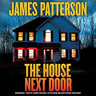 The House Next Door     Thrillers              Auteur(s):                                                                                                                                 James Patterson                               Narrateur(s):                                                                                                                                 Lauren Fortgang,                                                                                        Peter Ganim,                                                                                        Christopher Ryan Grant                      Durée: 9 h et 27 min     5 évaluations     Au global 3,8