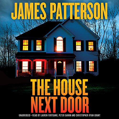 The House Next Door     Thrillers              By:                                                                                                                                 James Patterson                               Narrated by:                                                                                                                                 Lauren Fortgang,                                                                                        Peter Ganim,                                                                                        Christopher Ryan Grant                      Length: 9 hrs and 27 mins     623 ratings     Overall 4.1