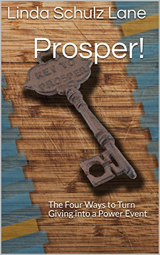 Prosper!: The Four Ways to Turn Giving into a Power Event (Eight Bible Keys Book 5) (English Edition)