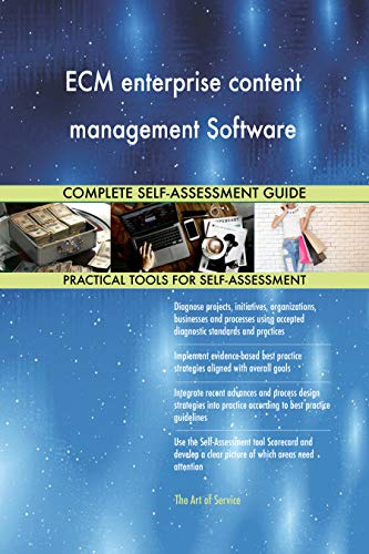 ECM enterprise content management Software All-Inclusive Self-Assessment - More than 700 Success Criteria, Instant Visual Insights, Spreadsheet Dashboard, Auto-Prioritized for Quick Results