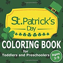 St. Patrick's Day Coloring Book for Toddlers and Preschoolers Ages 2-5: 30 Cute Coloring White Pages, Great Gift for Boys & Girls, Ages 2, 3, 4, and 5 (Coloring Books for Kids)