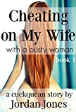 Cheating on My Wife With a Busty Woman: A Cuckquean Story (Book 1)