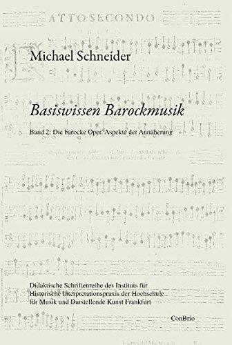 Basiswissen Barockmusik: Band 2: Die barocke Oper. Aspekte der Annäherung: Band 02: Die barocke Oper. Aspekte der Annäherung (Basiswissen Barockmusik ... für Musik und Darstellende Kunst Frankfurt)