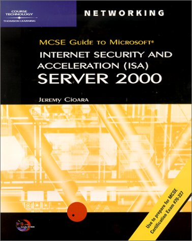 McSe Guide to Microsoft Internet Security and Acceleration (Isa) Server 2000: Exam 70-227 (MCSE Exam Guide)