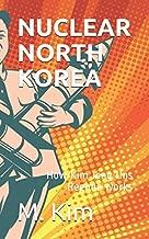 Nuclear North Korea: How Kim Jong Uns Regime works