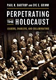 Perpetrating the Holocaust: Leaders, Enablers, and Collaborators (English Edition)