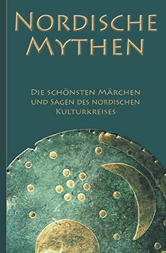 Nordische Mythen – Die schönsten Märchen und Sagen des nordischen Kulturkreises: Von Göttern, Geistern, Trollen und Riesen