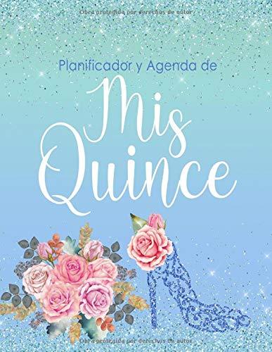 Planificador y Agenda de Mis Quince Anos: Organizador y Cuaderno de Quinceañera Confeti Azul y Zapatilla Floral