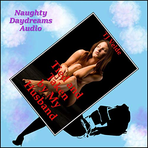 Tied and Taken by My Husband (and My Backdoor Is Open!): A BDSM Erotica Story with First Anal Sex cover art