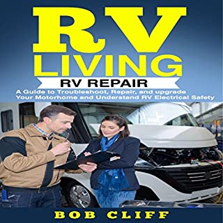 Rv Living: RV Repair: A Guide to Troubleshoot, Repair, and Upgrade Your Motorhome and Understand RV Electrical Safety audiobook cover art