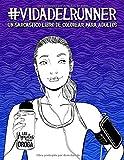Vida del runner: un sarcástico libro de colorear para adultos: 45 divertidas páginas para amantes del running