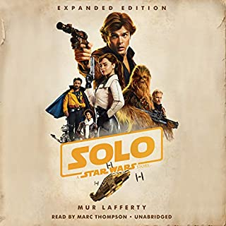 Solo: A Star Wars Story     Expanded Edition              By:                                                                                                                                 Mur Lafferty                               Narrated by:                                                                                                                                 Marc Thompson                      Length: 9 hrs and 32 mins     778 ratings     Overall 4.7