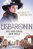 Die Eisbaronin: Bis ans Ende der Welt - Roman - Die Eisbaronin-Saga 1