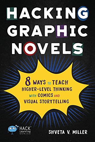 Compare Textbook Prices for Hacking Graphic Novels: 8 Ways to Teach Higher-Level Thinking with Comics and Visual Storytelling Hack Learning Series  ISBN 9781948212632 by Miller, Shveta V.