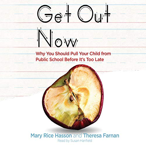 Get Out Now     7 Reasons to Pull Your Child from Public Schools Before It's Too Late              De :                                                                                                                                 Mary Rice Hasson,                                                                                        Theresa Farnan                               Lu par :                                                                                                                                 Susan Hanfield                      Durée : 7 h et 44 min     Pas de notations     Global 0,0