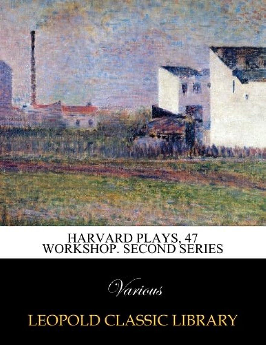 所属借りているする必要があるHarvard Plays, 47 workshop. Second series