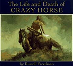 The Life and Death of Crazy Horse by Freedman, Russell, Bad Heart Bull, Amos (2004) Hardcover