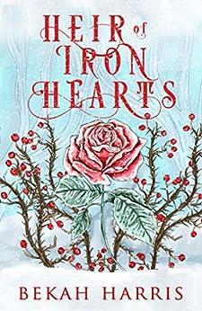 Heir of Iron Hearts: Iron Crown Faerie Tales Book 2 by [Bekah Harris]