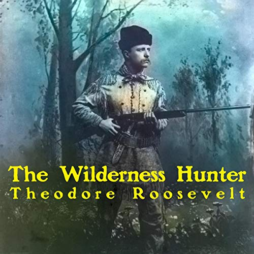 The Wilderness Hunter Audiobook By Theodore Roosevelt cover art
