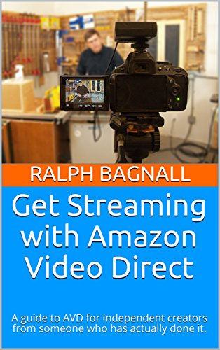 Get Streaming with Amazon Video Direct: A guide to AVD for independent creators from someone who has actually done it. (English Edition)