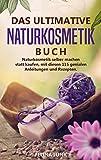 Naturkosmetik - Das ultimative Buch: Naturkosmetik selber machen statt kaufen, mit diesen 115 genialen Anleitungen und Rezepten. (Body and Mind 3)